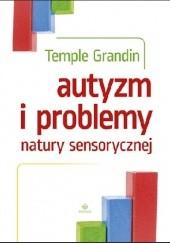 Okładka książki Autyzm i problemy natury sensorycznej Temple Grandin