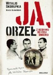 Okładka książki Ja, Orzeł. Z Kedywu do celi śmierci Witalis Skorupka,Beata Sławińska