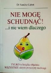 Okładka książki Nie mogę schudnąć!... i nie wiem dlaczego Sandra Cabot