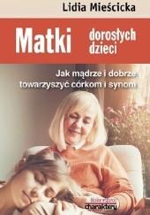 Okładka książki Matki dorosłych dzieci. Jak mądrze i dobrze towarzyszyć córkom i synom Lidia Mieścicka
