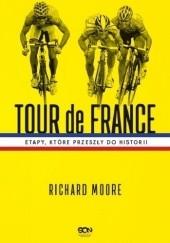 Okładka książki Tour de France. Etapy, które przeszły do historii Richard Moore