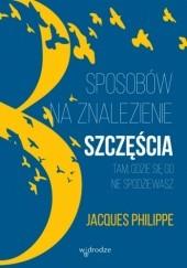 Okładka książki 8 sposobów na znalezienie szczęścia tam, gdzie się go nie spodziewasz Jacques Philippe