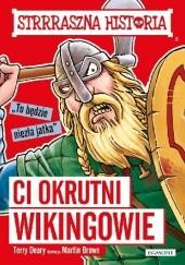 Okładka książki Ci okrutni wikingowie Terry Deary,Martin Brown