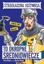 Okładka książki To okropne średniowiecze Terry Deary,Martin Brown