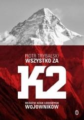 Okładka książki Wszystko za K2. Ostatni atak lodowych wojowników Piotr Trybalski