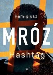 Okładka książki Hashtag Remigiusz Mróz