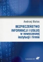 Okładka książki Bezpieczeństwo informacj i usług w nowoczesnej instytucji i firmie Andrzej Białas