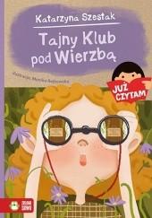 Okładka książki Tajny Klub pod Wierzbą Katarzyna Szestak