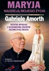 Okładka książki Maryja nadzieją mojego życia. Ostatni wywiad z najbardziej znanym egzorcystą świata. Gabriele Amorth,ks. Sławomir Sznurkowski