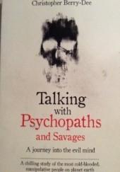 Okładka książki Talking with Psychopaths and Savages Christopher Berry-Dee