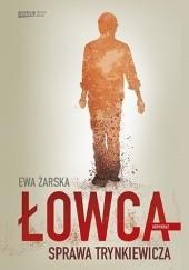 Okładka książki Łowca. Sprawa Trynkiewicza Ewa Żarska