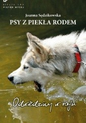 Okładka książki Psy z piekła rodem. Odwiedziny w raju Joanna Sędzikowska