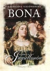 Okładka książki Bona. Zmierzch Jagiellonów Magdalena Niedźwiedzka