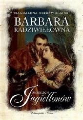 Okładka książki Barbara Radziwiłłówna. Zmierzch Jagiellonów Magdalena Niedźwiedzka