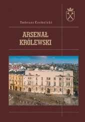 Okładka książki Arsenał Królewski Tadeusz Czekalski