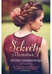 Okładka książki Sekrety i kłamstwa Sylwia Trojanowska