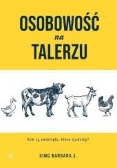 Okładka książki Osobowość na talerzu: Kim są zwierzęta, które zjadamy? Barbara J. King