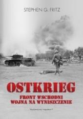 Okładka książki Ostkrieg. Front wschodni: wojna na wyniszczenie Stephen G. Fritz