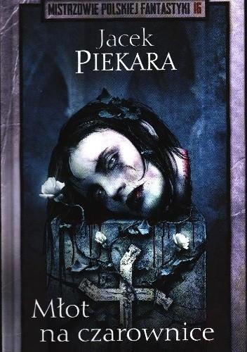 Okładka książki Ja, inkwizytor. Młot na czarownice Jacek Piekara