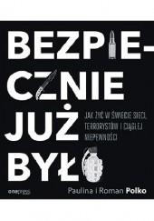Okładka książki Bezpiecznie już było. Jak żyć w świecie sieci, terrorystów i ciągłej niepewności Roman Polko,Paulina Polko