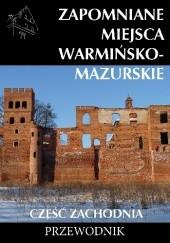 Okładka książki Zapomniane miejsca Warmińsko-mazurskie. Część zachodnia Emilia Jaroszewska