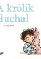 Okładka książki A królik słuchał Cori Doerrfeld