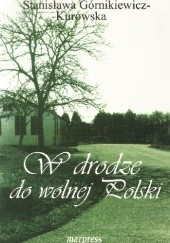 Okładka książki W drodze do Wolnej Polski Stanisława Górnikiewicz