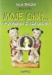 Okładka książki Moje Chiny... Wspomnienia z dzieciństwa Łucja Drabczak