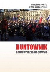 Okładka książki Buntownik - rozmowy niekontrolowane Piotr Surmaczyński,Mateusz Kijowski