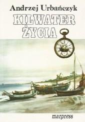 Okładka książki Kilwater życia Andrzej Urbańczyk