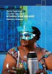 Okładka książki Wyhoduj sobie wolność. Reportaże z Urugwaju Szymon Opryszek,Maria Hawranek
