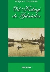 Okładka książki Od Kaługi do Gdańska. Wspomnienia. Zbigniew Szymański (poeta)