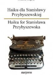 Okładka książki Haiku dla Stanisławy Przybyszewskiej. Haiku for Stanisława Przybyszewska. Jolanta Kajzer