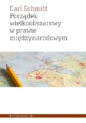 Okładka książki Porządek wielkoobszarowy w prawie międzynarodowym z zakazem interwencji dla sił obcych danemu obszarowi. Przyczynek do pojęcia Rzeszy w prawie międzynarodowym Carl Schmitt
