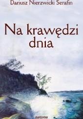 Okładka książki Na krawędzi dnia (wiersze z lat 1986-2002) Dariusz Nierzwicki Serafin
