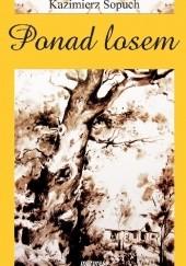 Okładka książki Ponad losem Kazimierz Sopuch