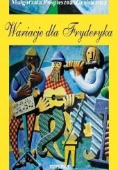 Okładka książki Wariacje dla Fryderyka Małgorzata Pospieszna-Zienkiewicz
