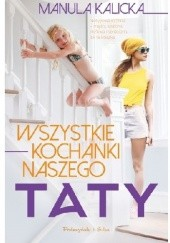 Okładka książki Wszystkie kochanki naszego taty Manula Kalicka
