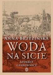 Okładka książki Woda na sicie. Apokryf czarownicy Anna Brzezińska