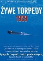 Okładka książki Żywe torpedy. 1939 Elżbieta Szumiec-Zielińska