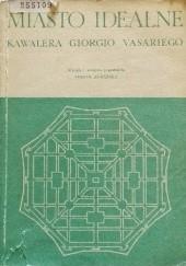 Okładka książki Miasto idealne kawalera Giorgio Vasariego obmyślone i narysowane w 1598 roku Giorgio Vasari