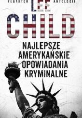 Okładka książki Najlepsze amerykańskie opowiadania kryminalne 2010 Dennis Lehane,Lee Child,Kurt Vonnegut,Phillip M. Margolin