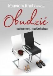 Okładka książki Obudzić sakrament małżeństwa Ksawery Knotz