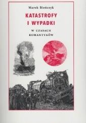 Okładka książki Katastrofy i wypadki w czasach romantyków Marek Bieńczyk