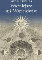 Okładka książki Ważniejsze niż Wszechświat Michał Heller