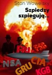 Okładka książki Szpiedzy szpiegują… Stan Wawelsky