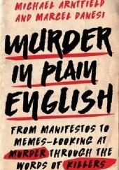 Okładka książki Murder in Plain English: From Manifestos to Memes - Looking At Murder Through the Words of Killers Michael Arntfield,Marcel Danesi