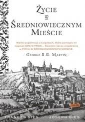 Okładka książki Życie w średniowiecznym mieście Frances Gies,Joseph Gies