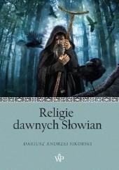 Okładka książki Religie dawnych Słowian Dariusz Andrzej Sikorski