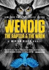 Okładka książki The Raptor & the Wren Chuck Wendig
